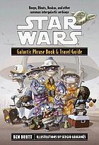 Star Wars galactic phrase book & travel guide : a language guide to the galaxy