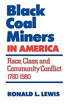 Black coal miners in America : race, class, and community conflict, 1780-1980