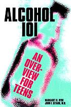 Alcohol 101 : an overview for teens