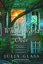 The whole world over : a novel