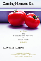 Coming home to eat : the pleasures and politics of local foods