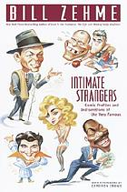 Intimate strangers : comic profiles and indiscretions of the very famous