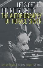 Let's get to the nitty gritty : the autobiography of Horace Silver