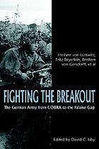 Fighting the breakout : the German Army in Normandy from COBRA to the Falaise Gap