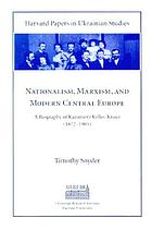 Nationalism, Marxism, and modern Central Europe : a biography of Kazimierz Kelles-Krauz, 1872-1905