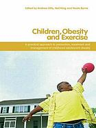 Children, obesity and exercise : prevention, treatment, and management of childhood and adolescent obesity