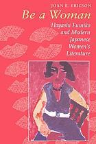 Be a woman : Hayashi Fumiko and modern Japanese women's literature
