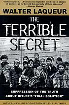 "The terrible secret : suppression of the truth about Hitler's ""final solution"