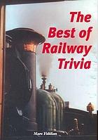 The best of railway trivia