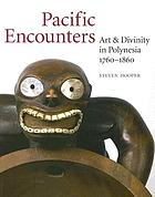 Pacific encounters : art & divinity in Polynesia, 1760-1860