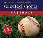 Selected shorts : a celebration of the short story : baseball!