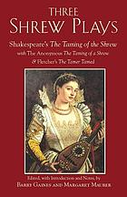Three shrew plays : the taming of a shrew ; Shakespeare's The taming of the shrew & Fletcher's The woman's prize or The tamer tamed