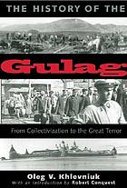 The history of the Gulag : from collectivization to the great terror