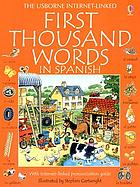 The Usborne Internet-linked first thousand words in Spanish : with Internet-linked pronunciation guide