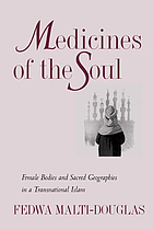 Medicines of the soul : female bodies and sacred geographies in a transnational Islam