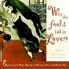 Why do fools fall in love? : experiencing the magic, mystery, and meaning of successful relationships