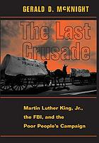 The last crusade : Martin Luther King, Jr., the FBI, and the Poor People's Campaign