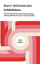 Unified science : the Vienna circle monograph series originally edited by Otto Neurath, now in an English edition