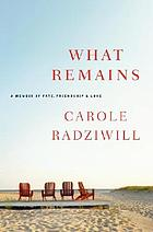What remains : a memoir of fate, friendship, and loveWhat remains : a memoirWhat remains : a memoir of fate, friendship and love