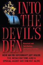 Into the devil's den : how an FBI informant got inside the Aryan Nations and a special agent got him out alive
