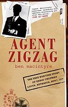 Agent Zigzag : the true wartime story of Eddie Chapman : lover, betrayer, hero, spy