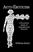 Auto-erotism : a psychiatric study of onanism and neurosis