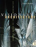 Visionary architecture : unbuilt works of the imagination