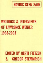 Having been said : writings & interviews of Lawrence Weiner, 1968-2003