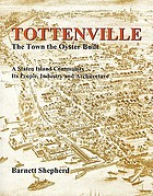 Tottenville : the town the oyster built : a Staten Island community, its people, industry and architecture