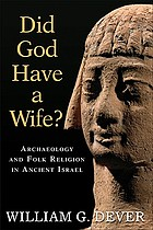 Did God have a wife? : archaeology and folk religion in ancient Israel