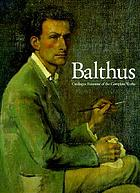 Balthus : catalogue raisonné of the complete works