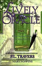 A lively oracle : a centennial celebration of P.L. Travers, creator of Mary Poppins