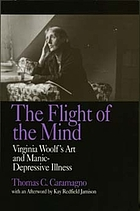 The flight of the mind : Virginia Woolf's art and manic-depressive illness
