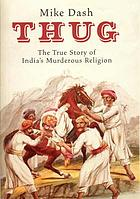 Thug : the true story of India's murderous religion
