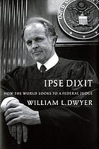 Ipse dixit : how the world looks to a federal judge