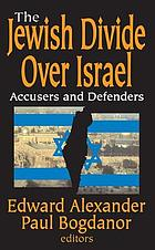 The Jewish divide over Israel : accusers and defenders