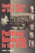 Stalin's terror of 1937-1938 : political genocide in the USSR