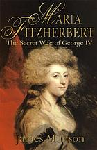 Maria Fitzherbert : the secret wife of George IV