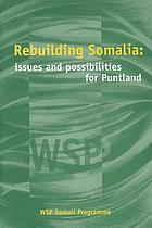 Rebuilding Somalia : issues and possibilities for Puntland