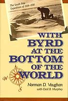 With Byrd at the bottom of the world : the South Pole expedition of 1928-1930