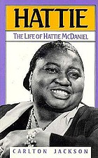 Hattie : the life of Hattie McDaniel