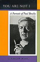You are not I : a portrait of Paul Bowles