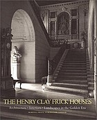 The Henry Clay Frick houses : architecture, interiors, landscapes in the golden era