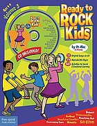 Ready to rock kids. songs, activities, and a lot of fun for kids ages 4-9, lyrics and music