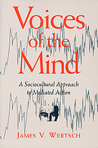 Voices of the mind : a sociocultural approach to mediated action