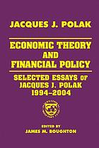Economic theory and financial policy selected essays of Jacques J. Polak, 1994-2004