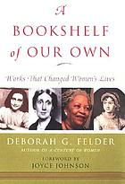 A bookshelf of our own : works that changed women's lives