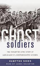Ghost soldiers [the forgotten epic story of World War II's most dramatic mission