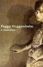 Peggy Guggenheim : a celebration