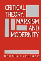 Critical theory, Marxism, and modernity
